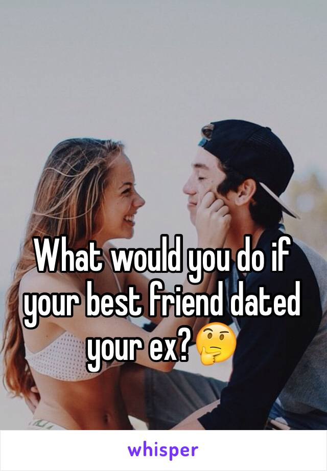 What would you do if your best friend dated your ex?🤔