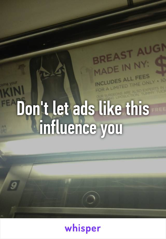 Don't let ads like this influence you