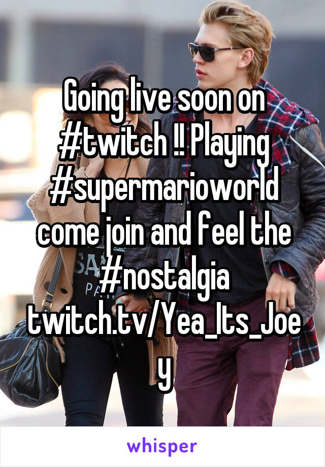 Going live soon on #twitch !! Playing #supermarioworld come join and feel the #nostalgia twitch.tv/Yea_Its_Joey