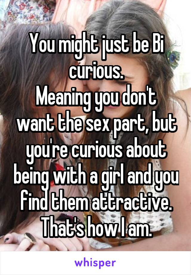 Curious About Being With A Girl
