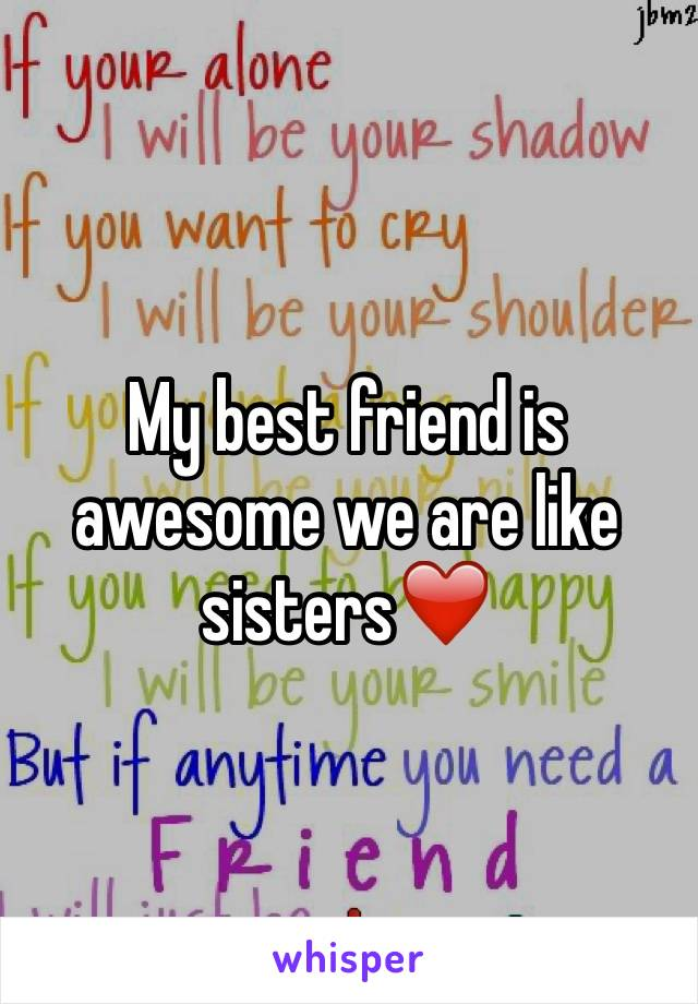 My best friend is awesome we are like sisters❤️