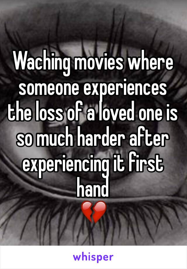 Waching movies where someone experiences the loss of a loved one is so much harder after experiencing it first hand 💔