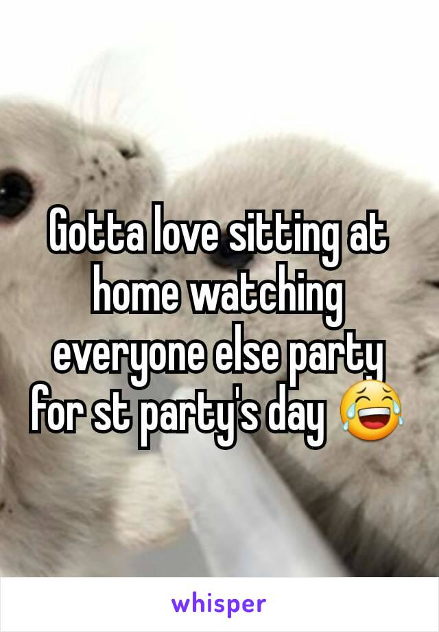 Gotta love sitting at home watching everyone else party for st party's day 😂