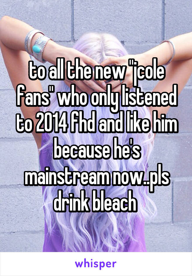 """to all the new """"jcole fans"""" who only listened to 2014 fhd and like him because he's mainstream now..pls drink bleach"""