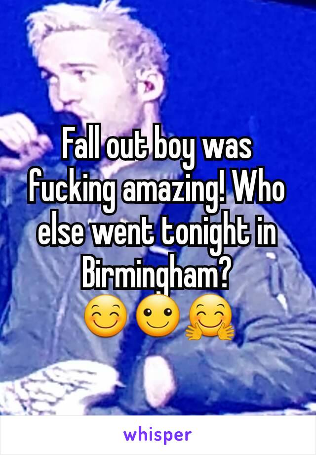 Fall out boy was fucking amazing! Who else went tonight in Birmingham? 😊☺🤗
