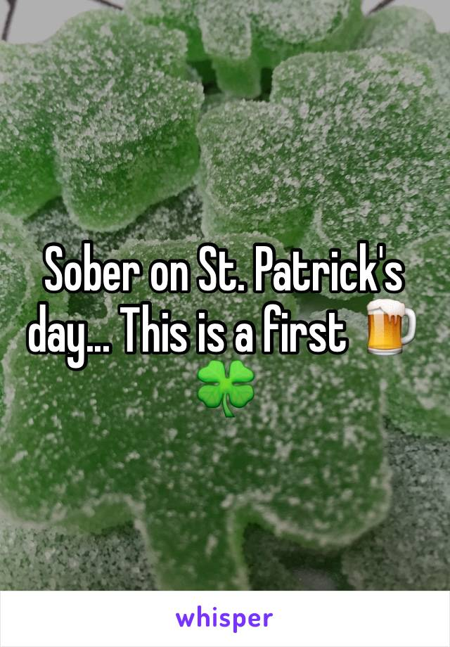 Sober on St. Patrick's day... This is a first 🍺🍀