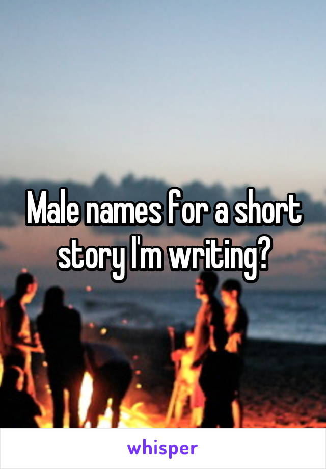 Male names for a short story I'm writing?