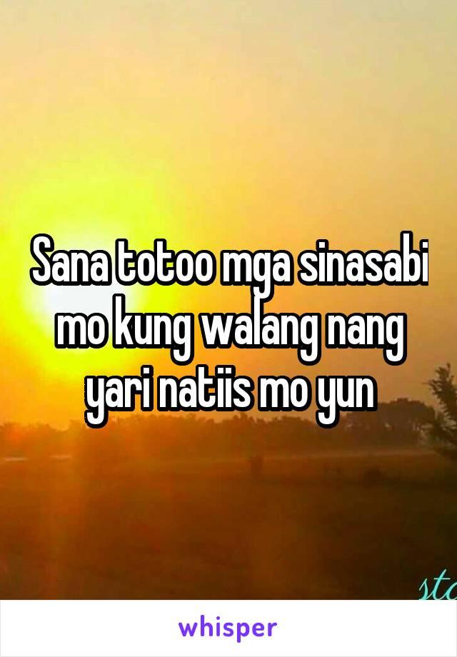 Sana totoo mga sinasabi mo kung walang nang yari natiis mo yun