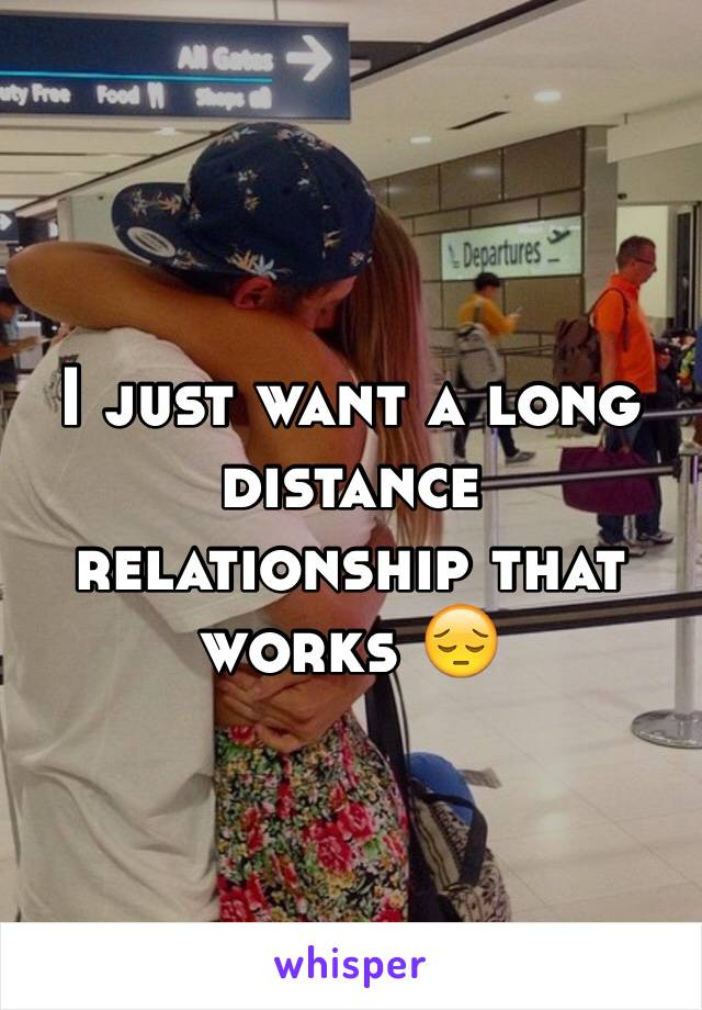 I just want a long distance relationship that works 😔