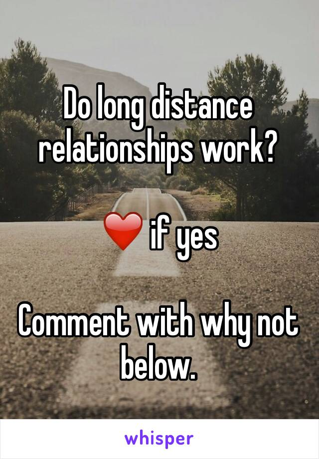 Do long distance relationships work?  ❤️ if yes  Comment with why not below.