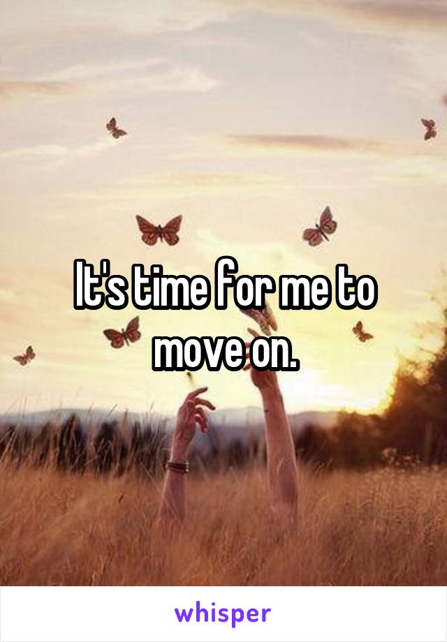 It's time for me to move on.