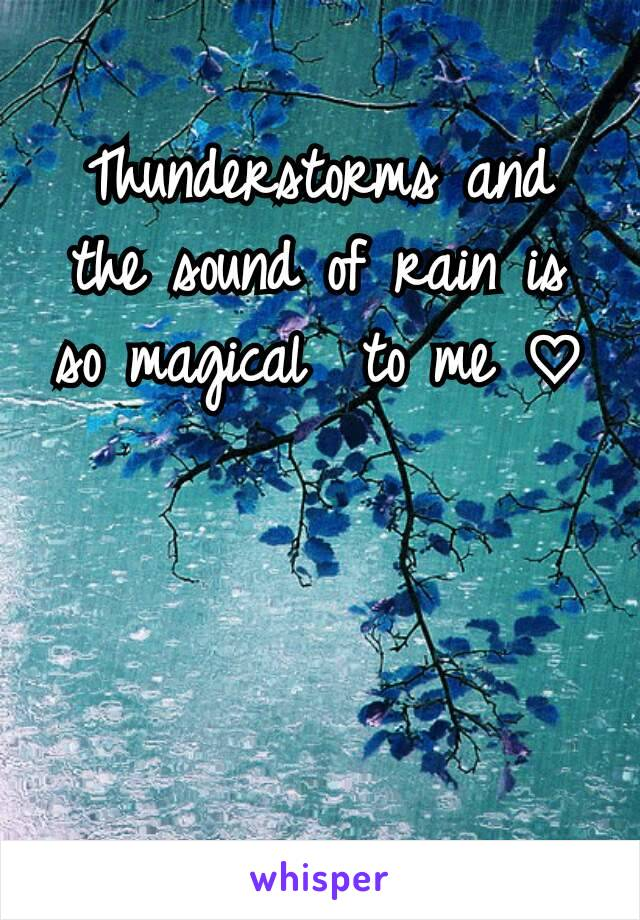 Thunderstorms and the sound of rain is so magical  to me ♡