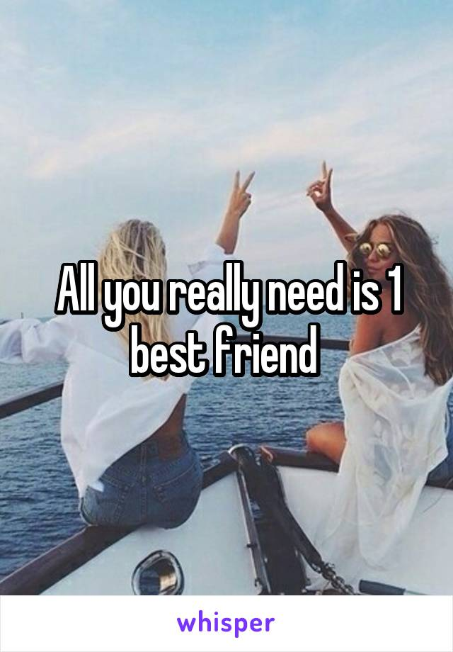 All you really need is 1 best friend