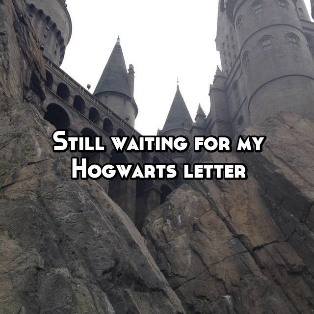 Still waiting for my Hogwarts letter