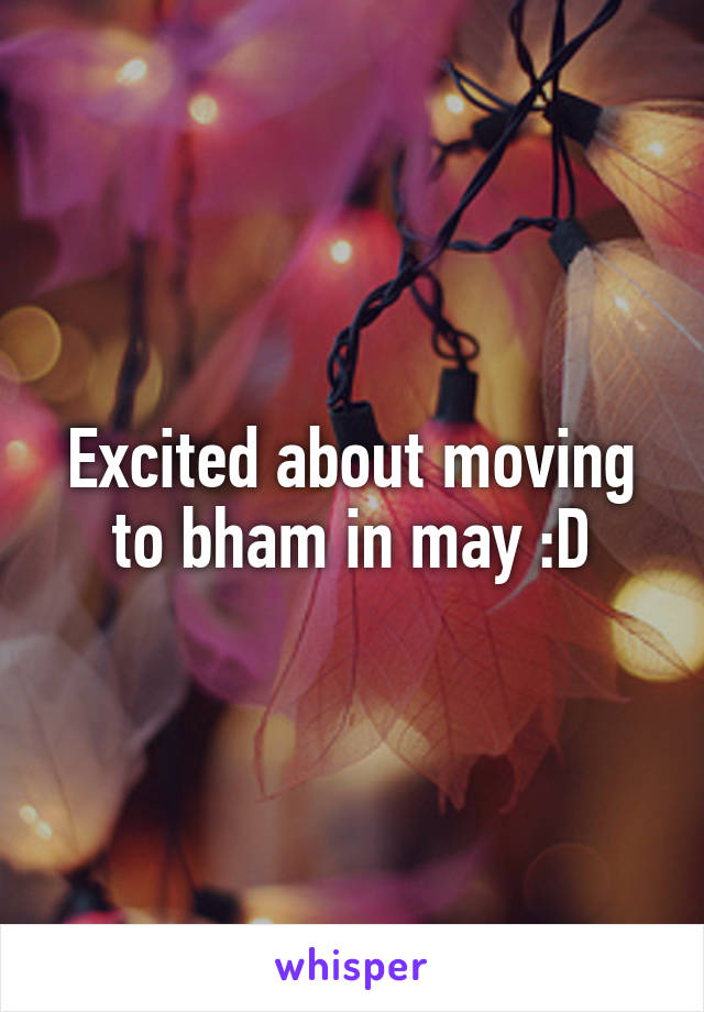 Excited about moving to bham in may :D