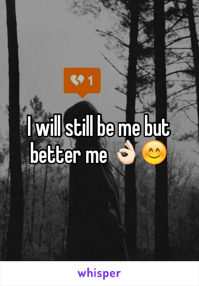I will still be me but better me 👌🏻😊