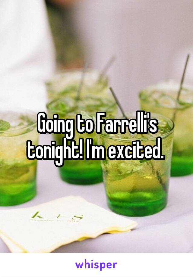 Going to Farrelli's tonight! I'm excited.