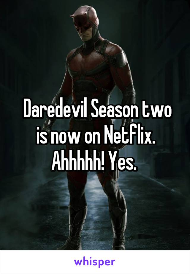 Daredevil Season two is now on Netflix. Ahhhhh! Yes.