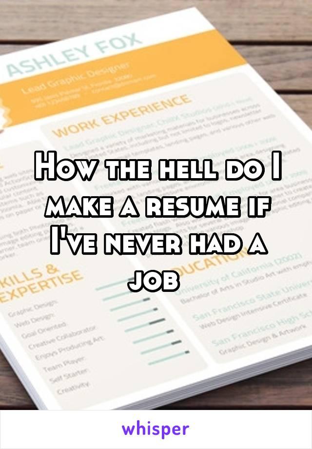 How the hell do I make a resume if I've never had a job