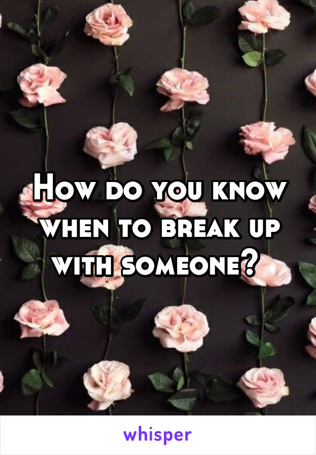 How do you know when to break up with someone?