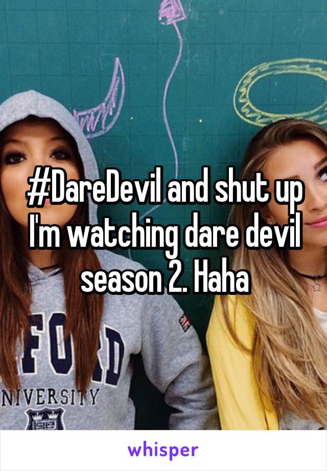 #DareDevil and shut up I'm watching dare devil season 2. Haha