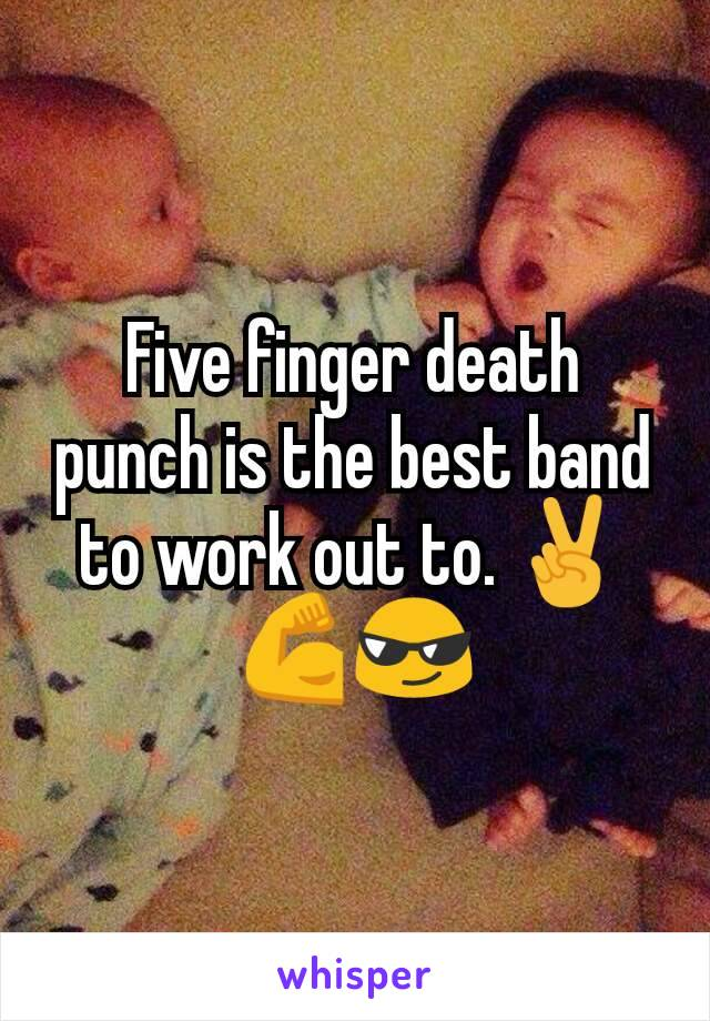 Five finger death punch is the best band to work out to. ✌💪😎