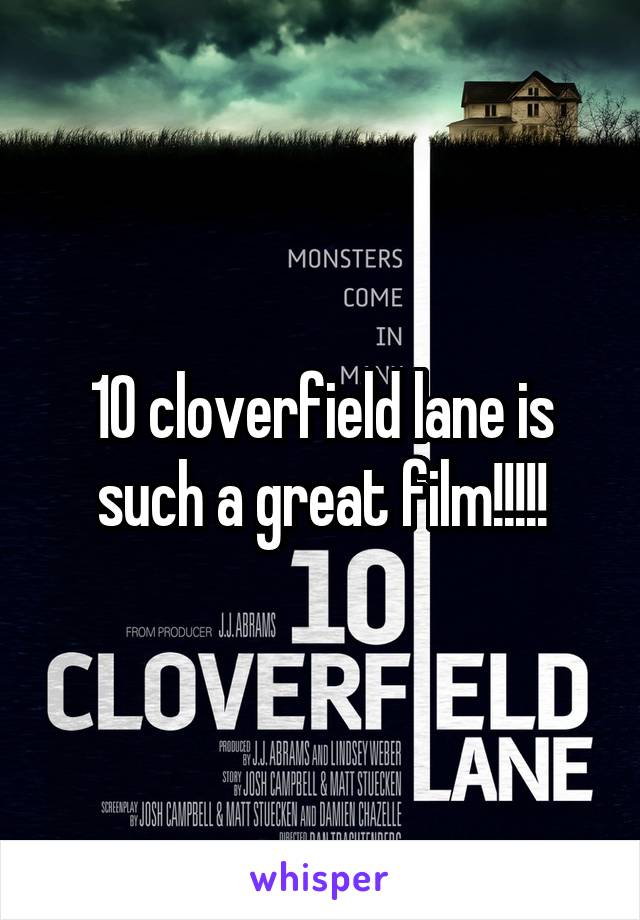 10 cloverfield lane is such a great film!!!!!
