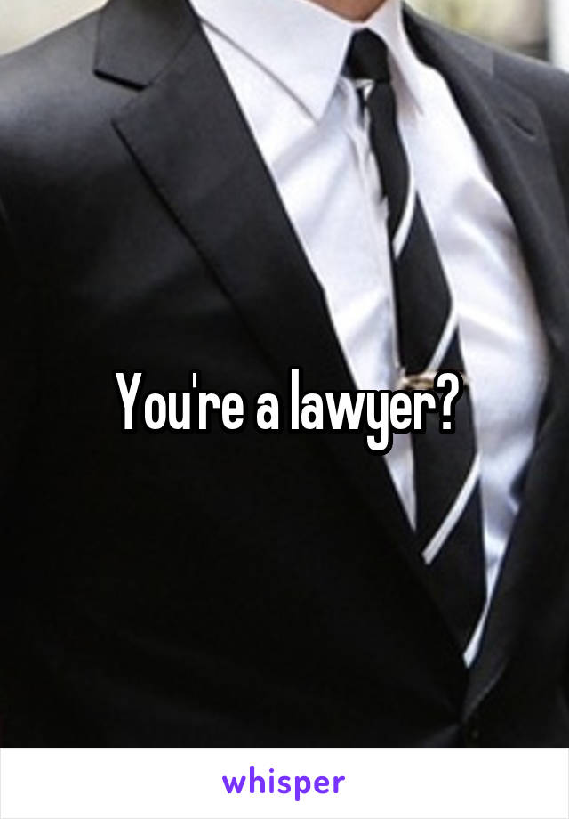 You're a lawyer?