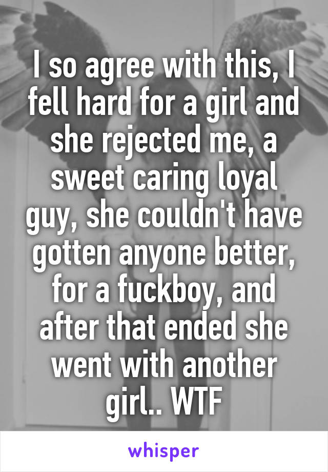 I so agree with this, I fell hard for a girl and she