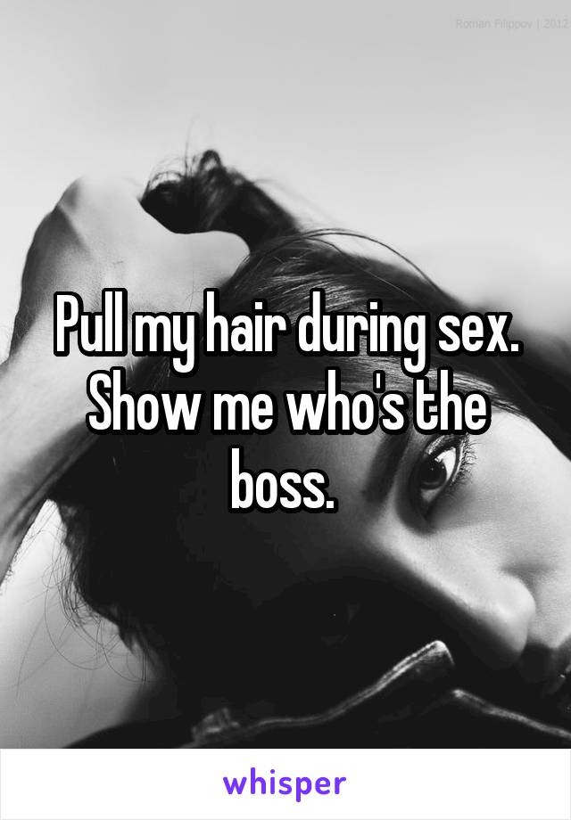 Pull my hair during sex