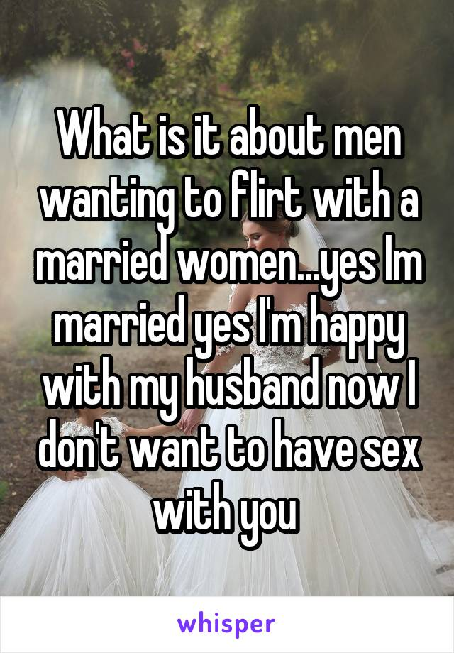 Married guys woman do why flirt with How Men