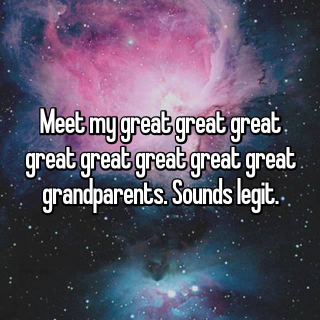 Meet my great great great great great great great great grandparents. Sounds legit.