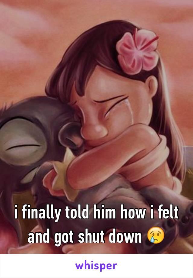 i finally told him how i felt and got shut down 😢
