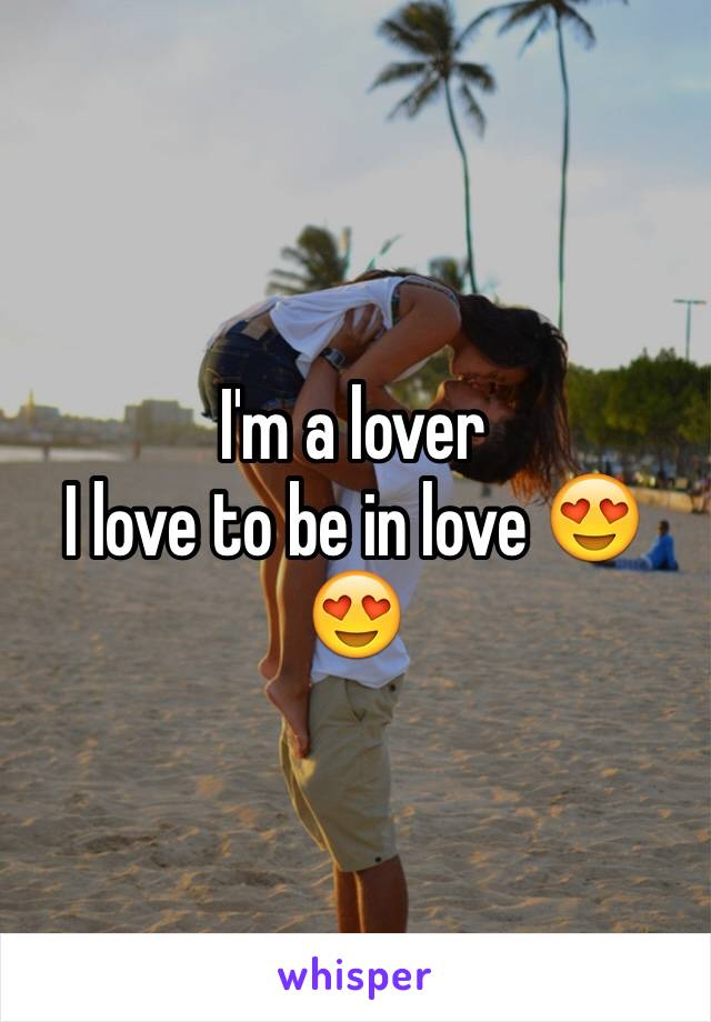 I'm a lover  I love to be in love 😍😍