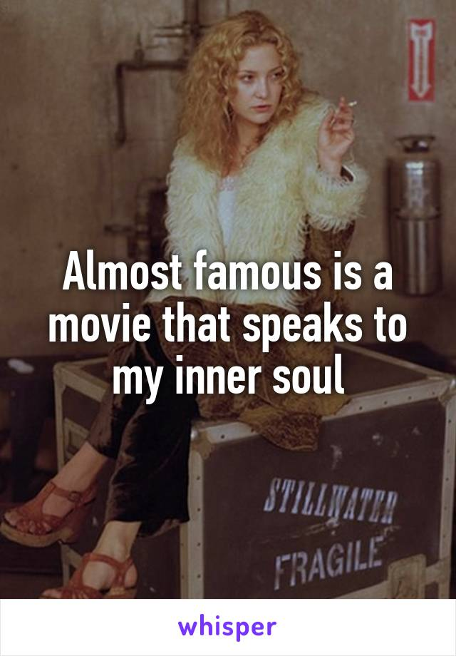 Almost famous is a movie that speaks to my inner soul