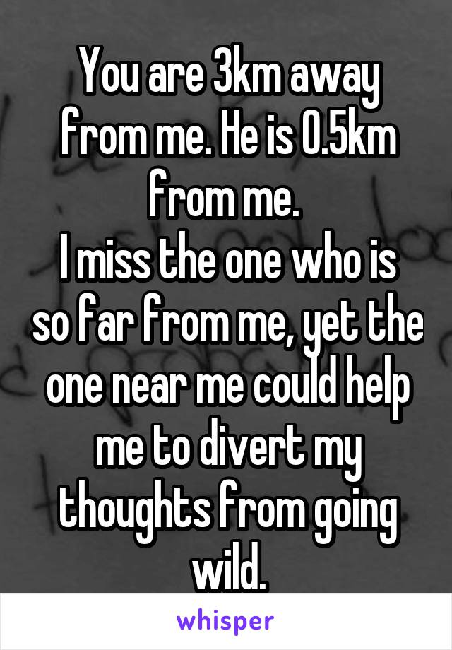 You Are 3km Away From Me He Is 0 5km From Me I Miss