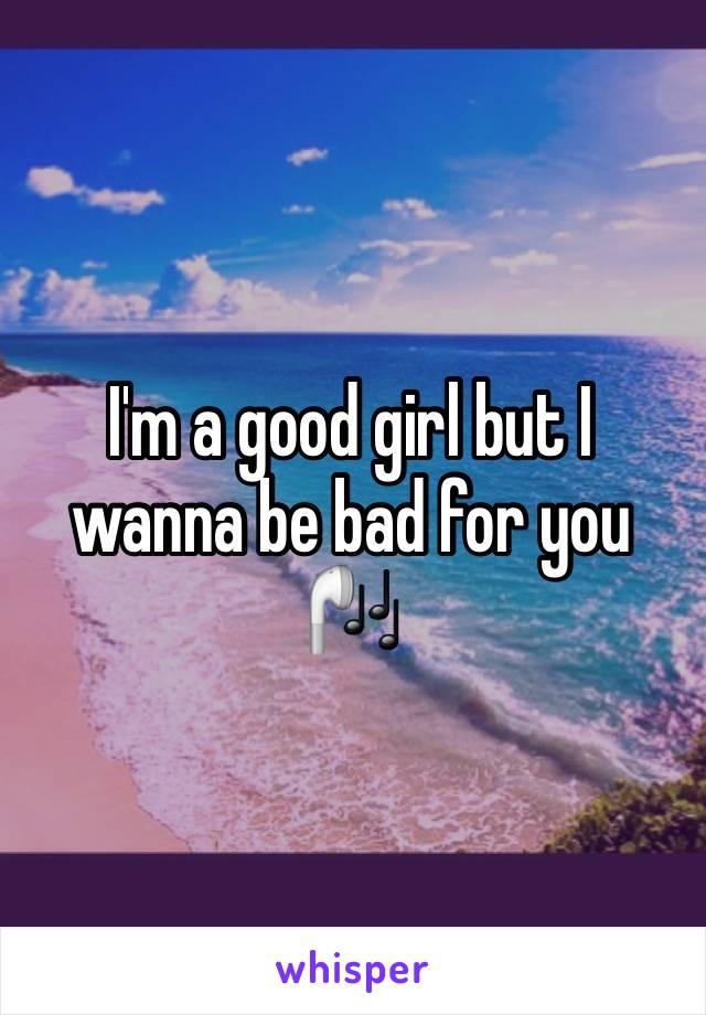 I wanna be a good girl