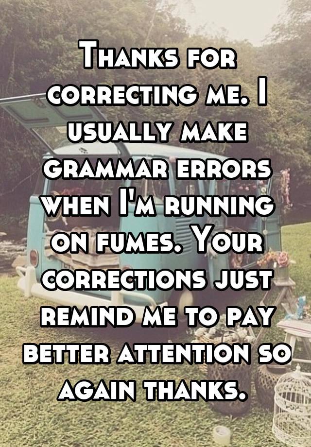 thanks for correcting me i usually make grammar errors when i m