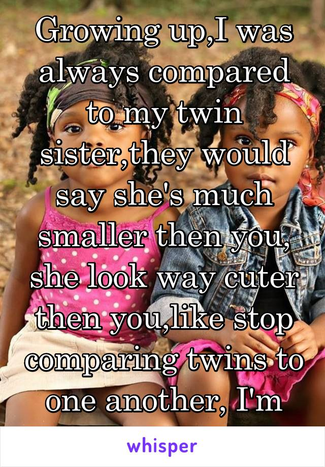 comparing myself with my twin sister