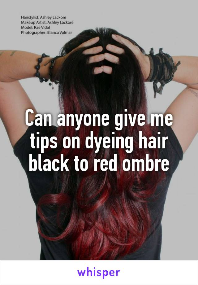 Can anyone give me tips on dyeing hair black to red ombre