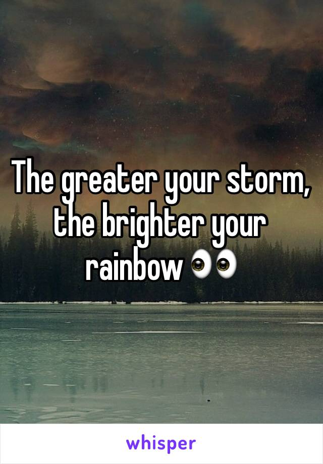 The greater your storm, the brighter your rainbow 👀