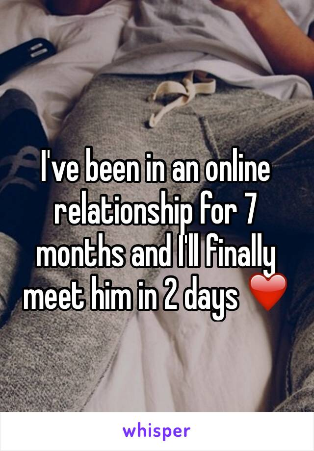 I've been in an online relationship for 7 months and I'll finally meet him in 2 days ❤️