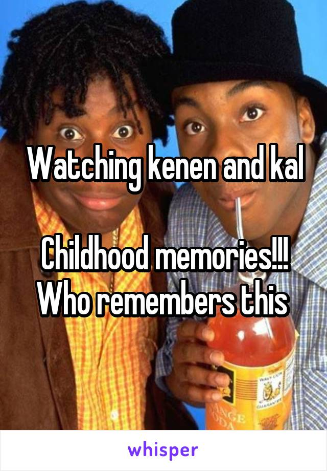 Watching kenen and kal  Childhood memories!!! Who remembers this