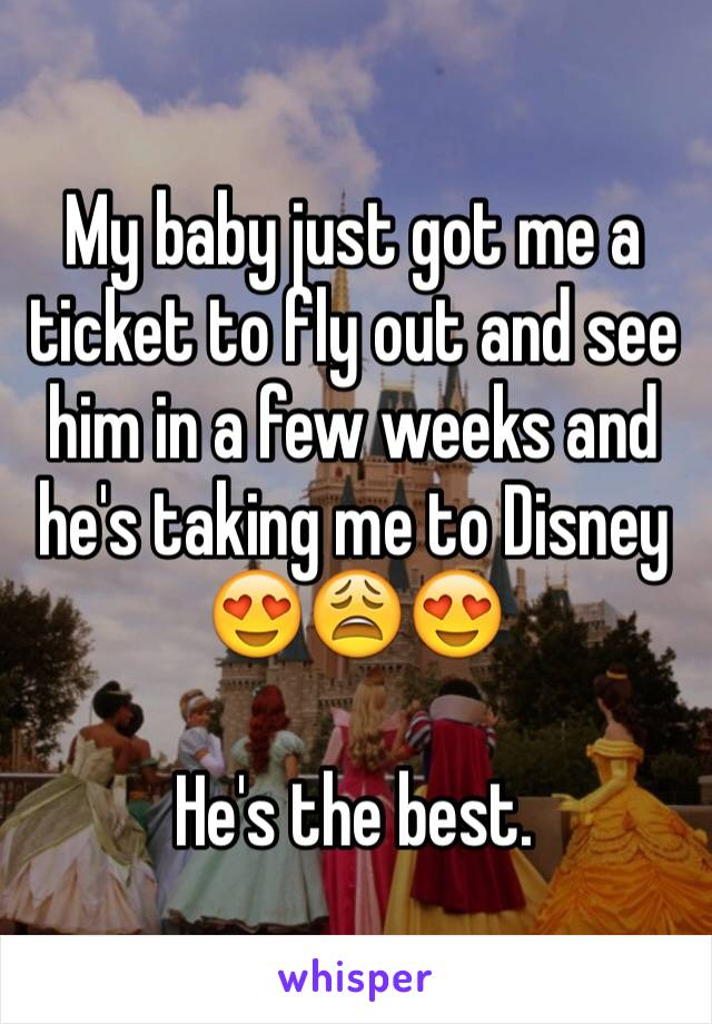 My baby just got me a ticket to fly out and see him in a few weeks and he's taking me to Disney 😍😩😍  He's the best.