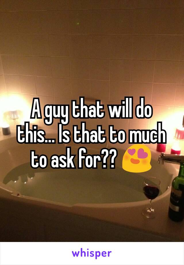 A guy that will do this... Is that to much to ask for?? 😍