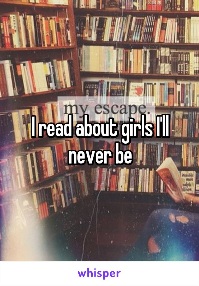 I read about girls I'll never be