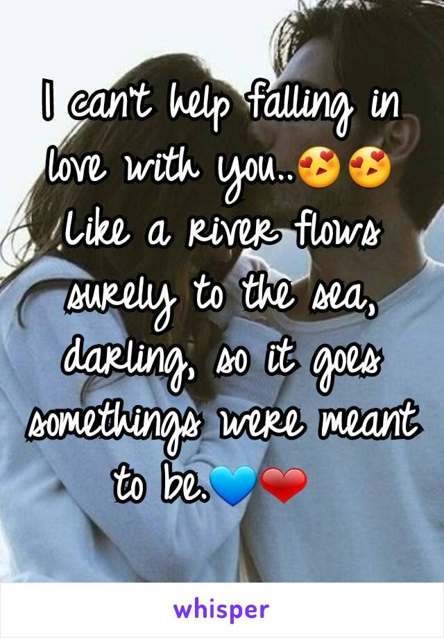 I can't help falling in love with you..😍😍 Like a river flows surely to the sea, darling, so it goes somethings were meant to be.💙❤