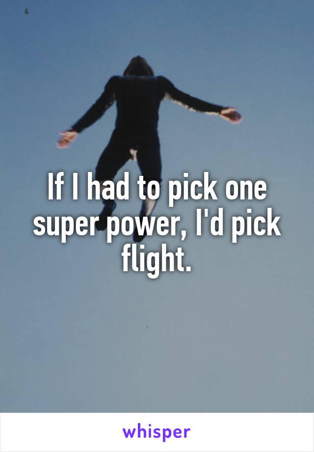 If I had to pick one super power, I'd pick flight.