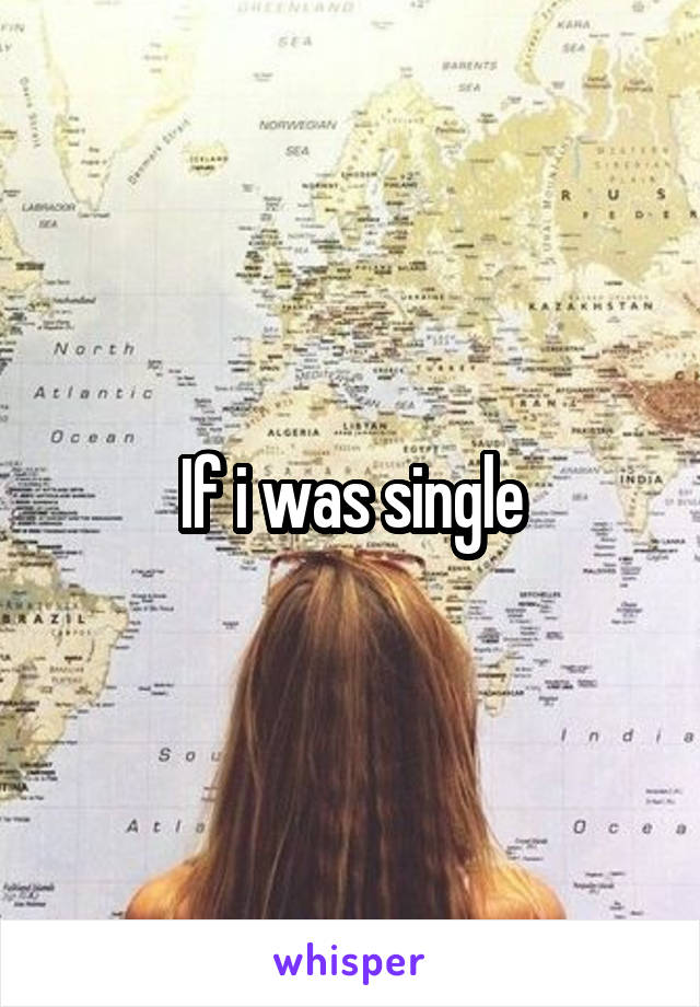 If i was single