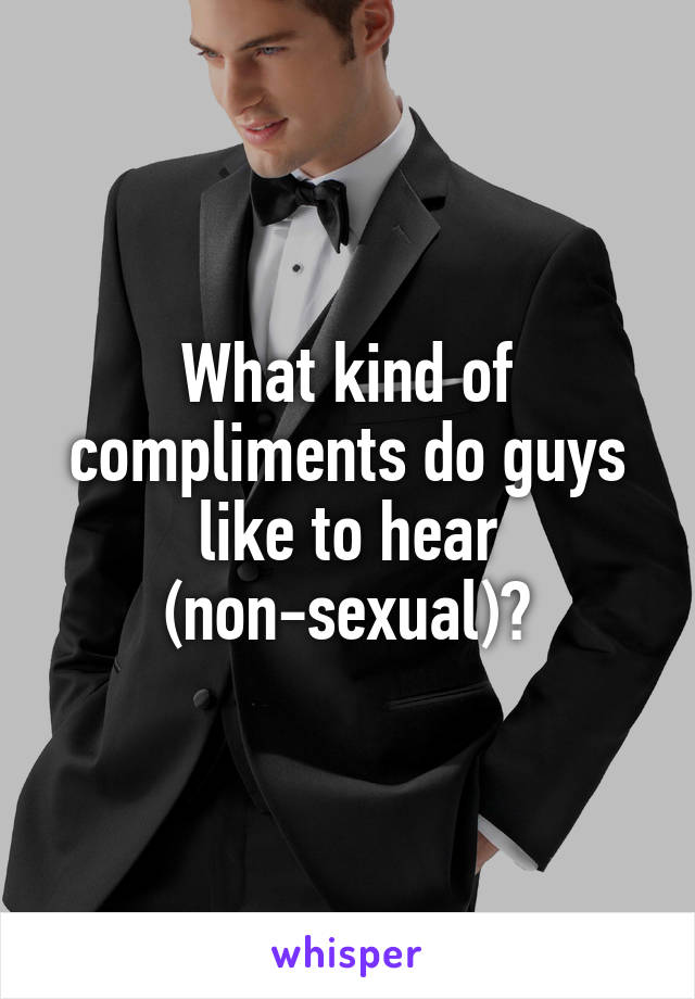 Compliments Like Guys Hear To Do What